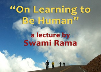 "Coming Soon: ""On Learning to Be Human"" a lecture by Swami Rama"